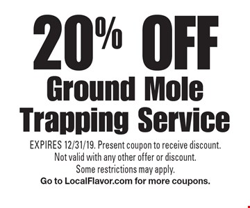 20% off Ground Mole Trapping Service. EXPIRES 12/31/19. Present coupon to receive discount. Not valid with any other offer or discount. Some restrictions may apply. Go to LocalFlavor.com for more coupons.