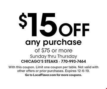$15 Off any purchase of $75 or more. Sunday thru Thursday. With this coupon. Limit one coupon per table. Not valid with other offers or prior purchases. Expires 12-6-19. Go to LocalFlavor.com for more coupons.