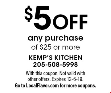 $5 OFF any purchase of $25 or more. With this coupon. Not valid with other offers. Expires 12-6-19.Go to LocalFlavor.com for more coupons.