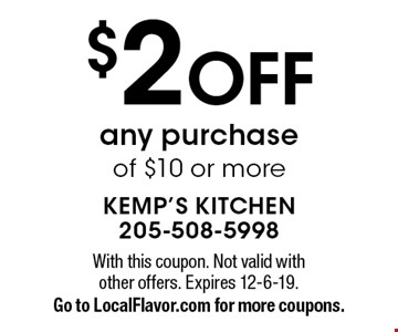 $2 OFF any purchase of $10 or more. With this coupon. Not valid with other offers. Expires 12-6-19.Go to LocalFlavor.com for more coupons.