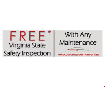 Free Virginia State Safety Inspection. With any maintenance. One coupon redemption per visit.