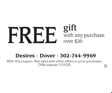 FREE gift with any purchase over $30. With this coupon. Not valid with other offers or prior purchases. Offer expires 1/31/20.