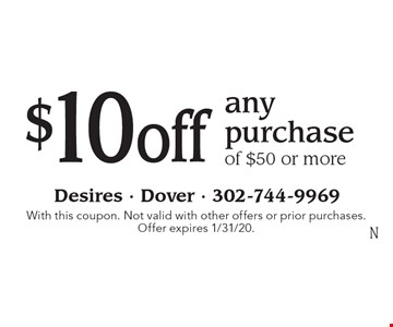 $10off any purchase of $50 or more. With this coupon. Not valid with other offers or prior purchases. Offer expires 1/31/20.