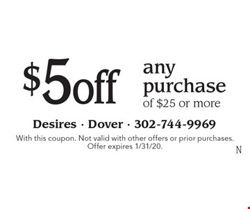 $5off any purchase of $25 or more. With this coupon. Not valid with other offers or prior purchases. Offer expires 1/31/20.