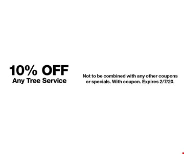 10% Off Any Tree Service. Not to be combined with any other coupons or specials. With coupon. Expires 2/7/20.