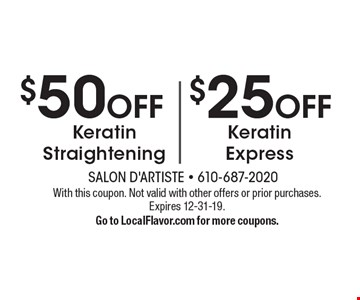 $50OFF Keratin Straightening OR $25OFF Keratin Express. With this coupon. Not valid with other offers or prior purchases. Expires 12-31-19.Go to LocalFlavor.com for more coupons.