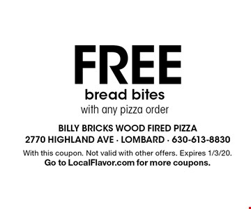 FREE bread bites with any pizza order. With this coupon. Not valid with other offers. Expires 1/3/20. Go to LocalFlavor.com for more coupons.