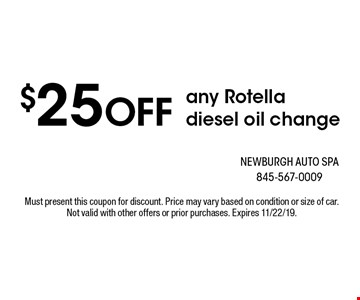 $25 OFF any Rotella diesel oil change. Must present this coupon for discount. Price may vary based on condition or size of car. Not valid with other offers or prior purchases. Expires 11/22/19.