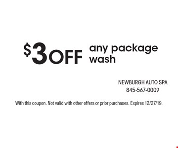 $3 OFF any package wash. With this coupon. Not valid with other offers or prior purchases. Expires 12/27/19.