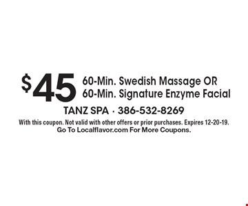 $45 60-Min. Swedish Massage OR 60-Min. Signature Enzyme Facial. With this coupon. Not valid with other offers or prior purchases. Expires 12-20-19. Go To Localflavor.com For More Coupons.