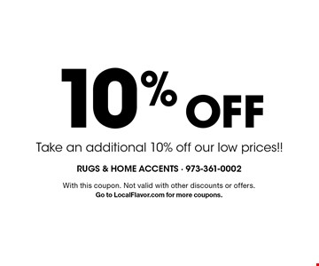 10% Off Take an additional 10% off our low prices!!. With this coupon. Not valid with other discounts or offers. Go to LocalFlavor.com for more coupons.