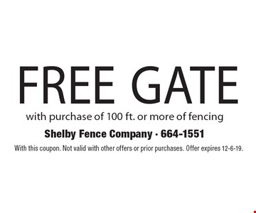 Free gate with purchase of 100 ft. or more of fencing.With this coupon. Not valid with other offers or prior purchases. Offer expires 12-6-19.