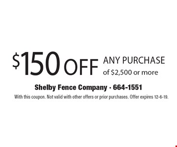 $150 off any purchase of $2,500 or more.With this coupon. Not valid with other offers or prior purchases. Offer expires 12-6-19.