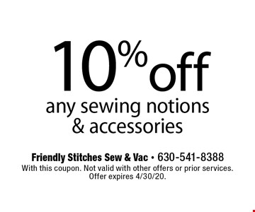 10% off any sewing notions & accessories. With this coupon. Not valid with other offers or prior services. Offer expires 4/30/20.