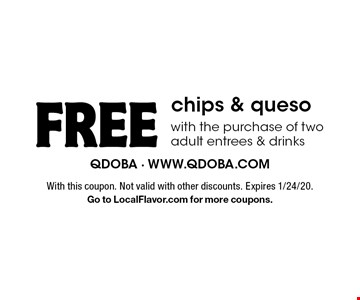 Free chips & queso with the purchase of two adult entrees & drinks. With this coupon. Not valid with other discounts. Expires 1/24/20. Go to LocalFlavor.com for more coupons.