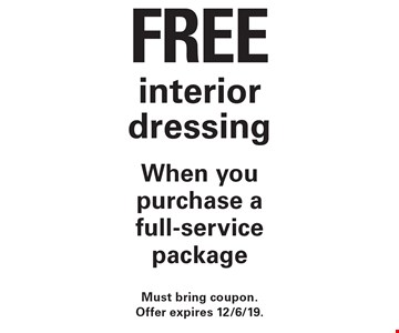 Free interior dressing. When you purchase a full-service package. Must bring coupon. Offer expires 12/6/19.