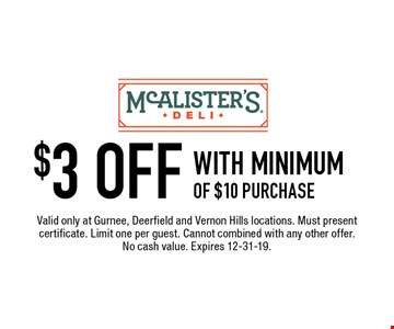 $3 OFF with minimum of $10 purchase. Valid only at Gurnee, Deerfield and Vernon Hills locations. Must present certificate. Limit one per guest. Cannot combined with any other offer. No cash value. Expires 12-31-19.