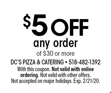 $5 off any order of $30 or more. With this coupon. Not valid with online ordering. Not valid with other offers. Not accepted on major holidays. Exp. 2/21/20.