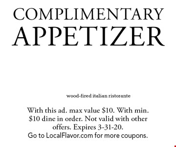 COMPLIMENTARY APPETIZER. With this ad. max value $10. With min. $10 dine in order. Not valid with other offers. Expires 3-31-20.Go to LocalFlavor.com for more coupons.