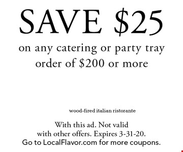SAVE $25 on any catering or party tray order of $200 or more. With this ad. Not valid with other offers. Expires 3-31-20. Go to LocalFlavor.com for more coupons.