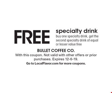 FREE specialty drink. Buy one specialty drink, get the second specialty drink of equal or lesser value free. With this coupon. Not valid with other offers or prior purchases. Expires 12-6-19.Go to LocalFlavor.com for more coupons.