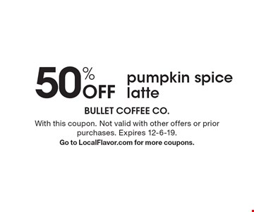 50% Off pumpkin spice latte. With this coupon. Not valid with other offers or prior purchases. Expires 12-6-19.Go to LocalFlavor.com for more coupons.