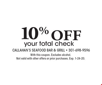 10% off your total check. With this coupon. Excludes alcohol. Not valid with other offers or prior purchases. Exp. 1-24-20.