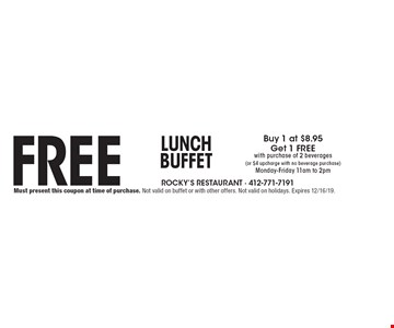 Free Lunch Buffet. Buy 1 at $8.95 Get 1 FREE with purchase of 2 beverages (or $4 upcharge with no beverage purchase) Monday-Friday 11am to 2pm. Must present this coupon at time of purchase. Not valid on buffet or with other offers. Not valid on holidays. Expires 12/16/19.