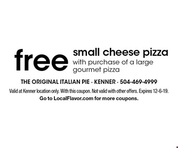 Free small cheese pizza with purchase of a large gourmet pizza. Valid at Kenner location only. With this coupon. Not valid with other offers. Expires 12-6-19. Go to LocalFlavor.com for more coupons.