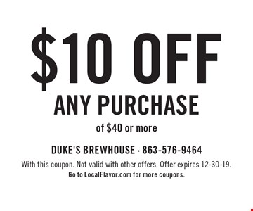 $10 off any purchase of $40 or more. With this coupon. Not valid with other offers. Offer expires 12-30-19.Go to LocalFlavor.com for more coupons.