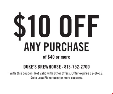 $10 off any purchase of $40 or more. With this coupon. Not valid with other offers. Offer expires 12-16-19. Go to LocalFlavor.com for more coupons.