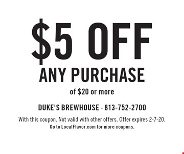 $5 off any purchase of $20 or more. With this coupon. Not valid with other offers. Offer expires 2-7-20. Go to LocalFlavor.com for more coupons.