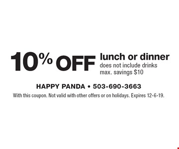 10% OFF lunch or dinner. does not include drinks - max. savings $10. With this coupon. Not valid with other offers or on holidays. Offer expires 12-6-19.