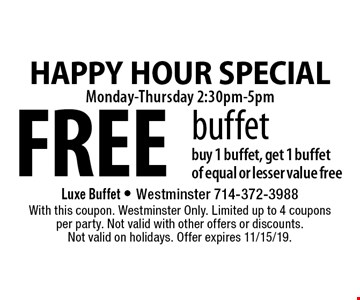FREE buffet. Buy 1 buffet, get 1 buffet of equal or lesser value free. With this coupon. Westminster Only. Limited up to 4 coupons per party. Not valid with other offers or discounts. Not valid on holidays. Offer expires 11/15/19.