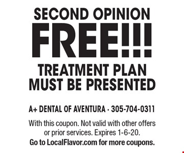 FREE!!! Second Opinion. Treatment plan must be presented. With this coupon. Not valid with other offers or prior services. Expires 1-6-20. Go to LocalFlavor.com for more coupons.