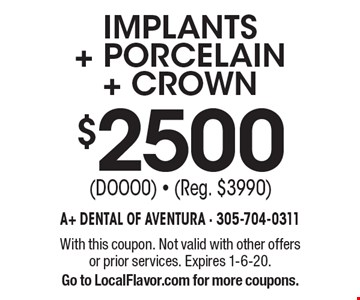 $2500 IMPLANTS + PORCELAIN + CROWN (DOOO0) - (Reg. $3990). With this coupon. Not valid with other offers or prior services. Expires 1-6-20. Go to LocalFlavor.com for more coupons.