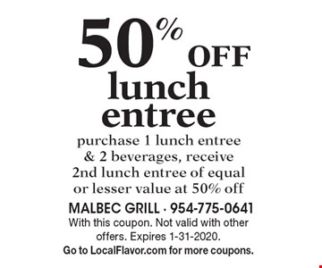 50% off lunch entree purchase 1 lunch entree & 2 beverages, receive 2nd lunch entree of equal or lesser value at 50% off. With this coupon. Not valid with other offers. Expires 1-31-2020.Go to LocalFlavor.com for more coupons.