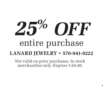 25% off entire purchase. Not valid on prior purchases. In stock merchandise only. Expires 1-24-20.