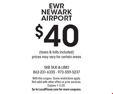 $40 EWR NEWARK AIRPORT (taxes & tolls included) prices may vary for certain areas. With this coupon. Some restrictions apply. Not valid with other offers or prior services. Expires 1-3-20. Go to LocalFlavor.com for more coupons.