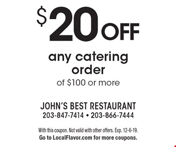 $20 off any catering order of $100 or more. With this coupon. Not valid with other offers. Exp. 12-6-19. Go to LocalFlavor.com for more coupons.