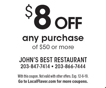 $8 off any purchase of $50 or more. With this coupon. Not valid with other offers. Exp. 12-6-19. Go to LocalFlavor.com for more coupons.