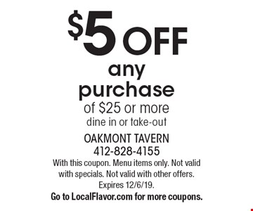 $5 off any purchase of $25 or more, dine in or take-out. With this coupon. Menu items only. Not valid with specials. Not valid with other offers. Expires 12/6/19. Go to LocalFlavor.com for more coupons.