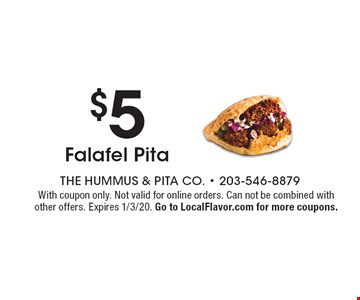 $5 Falafel Pita. With coupon only. Not valid for online orders. Can not be combined with other offers. Expires 1/3/20. Go to LocalFlavor.com for more coupons.