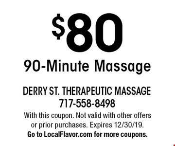 $80 90-Minute Massage. With this coupon. Not valid with other offers or prior purchases. Expires 12/30/19. Go to LocalFlavor.com for more coupons.