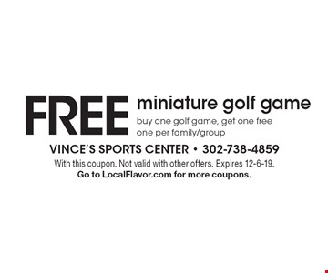 FREE miniature golf game. Buy one golf game, get one free one per family/group. With this coupon. Not valid with other offers. Expires 12-6-19. Go to LocalFlavor.com for more coupons.