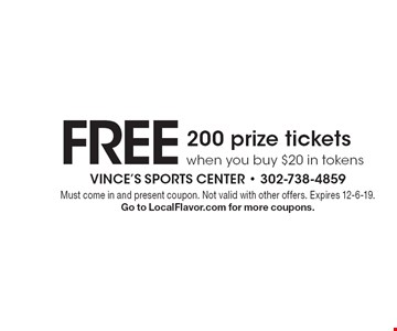 FREE 200 prize tickets when you buy $20 in tokens. Must come in and present coupon. Not valid with other offers. Expires 12-6-19. Go to LocalFlavor.com for more coupons.