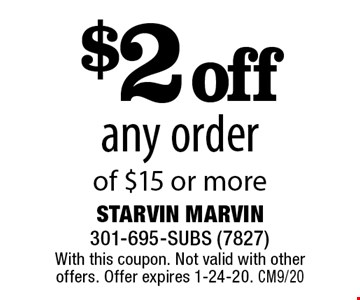 $2 off any order of $15 or more. With this coupon. Not valid with other offers. Offer expires 1-24-20. CM9/20
