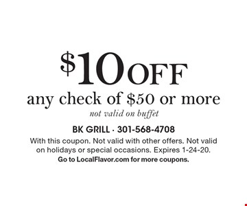 $10 off any check of $50 or more not valid on buffet. With this coupon. Not valid with other offers. Not valid on holidays or special occasions. Expires 1-24-20. Go to LocalFlavor.com for more coupons.