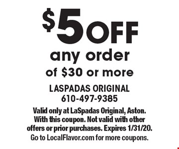 $5 off any order of $30 or more. Valid only at LaSpadas Original, Aston. With this coupon. Not valid with other offers or prior purchases. Expires 1/31/20. Go to LocalFlavor.com for more coupons.