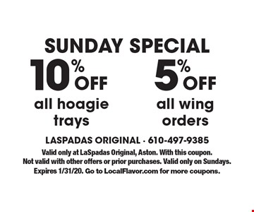 Sunday Specials. 5% Off all wing orders. 10% Off all hoagie trays. Valid only at LaSpadas Original, Aston. With this coupon. Not valid with other offers or prior purchases. Valid only on Sundays. Expires 1/31/20. Go to LocalFlavor.com for more coupons.